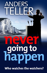Read sample chapters of Never Going to Happen by Anders Teller (a.k.a. Peter Rowlands)